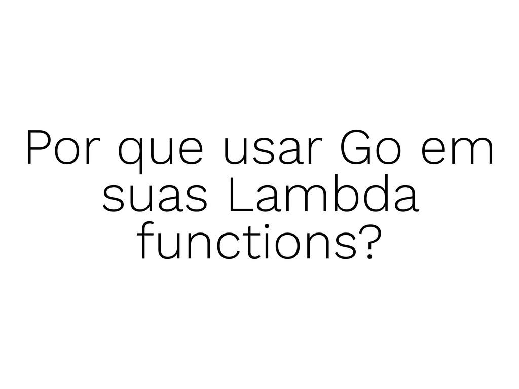Por que usar Go em suas Lambda functions?