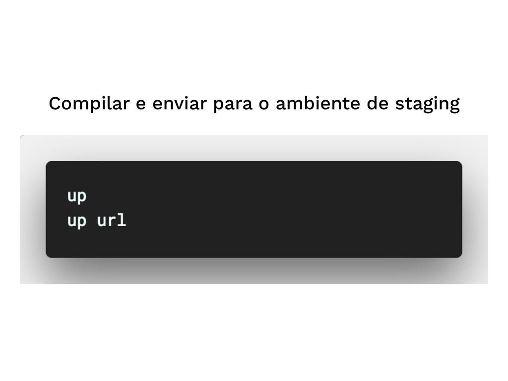 Compilar e enviar para o ambiente de staging