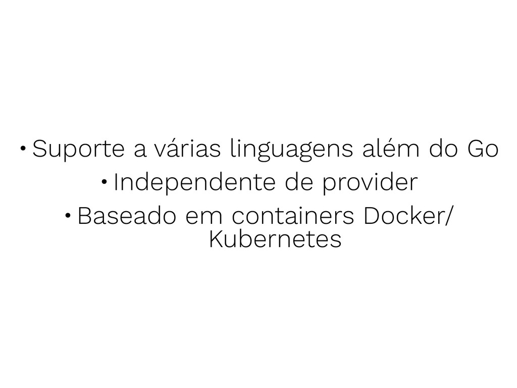 •Suporte a várias linguagens além do Go •Indepe...