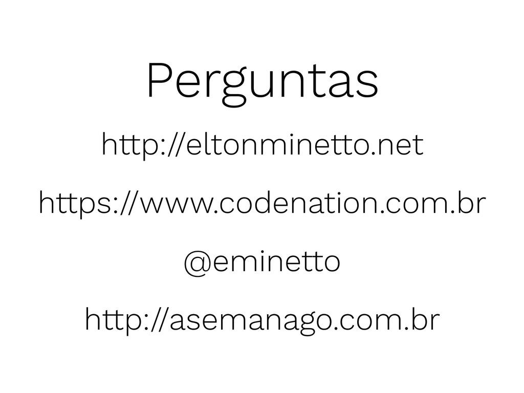 Perguntas http://eltonminetto.net https://www.c...