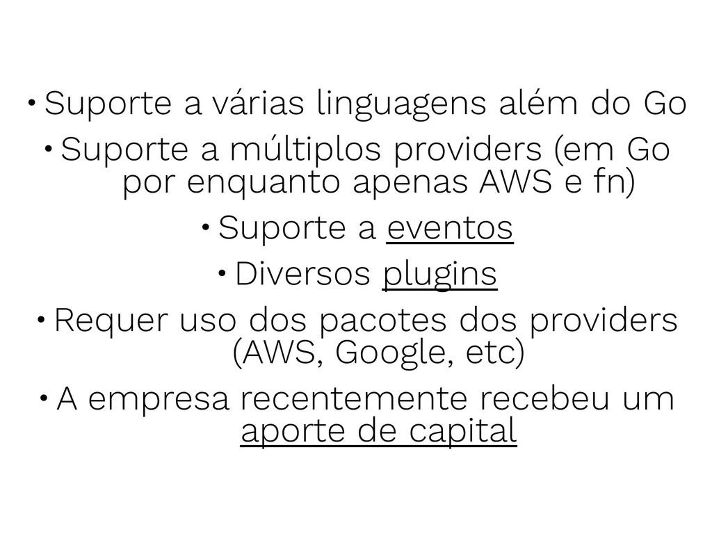 •Suporte a várias linguagens além do Go •Suport...