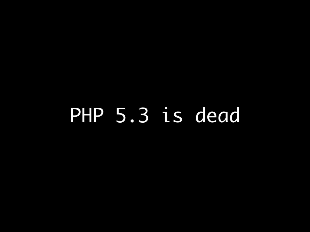 PHP 5.3 is dead