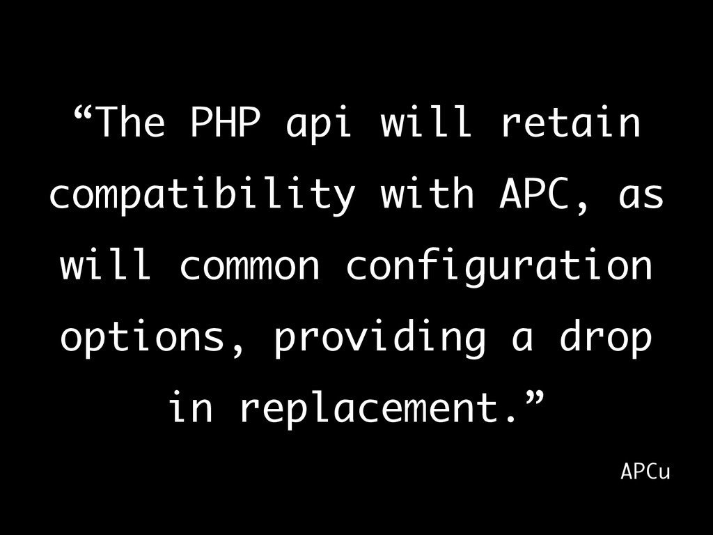 """The PHP api will retain compatibility with APC..."