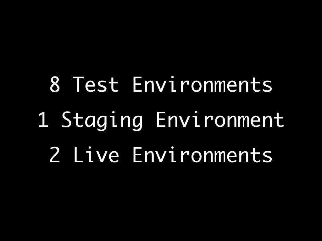 8 Test Environments