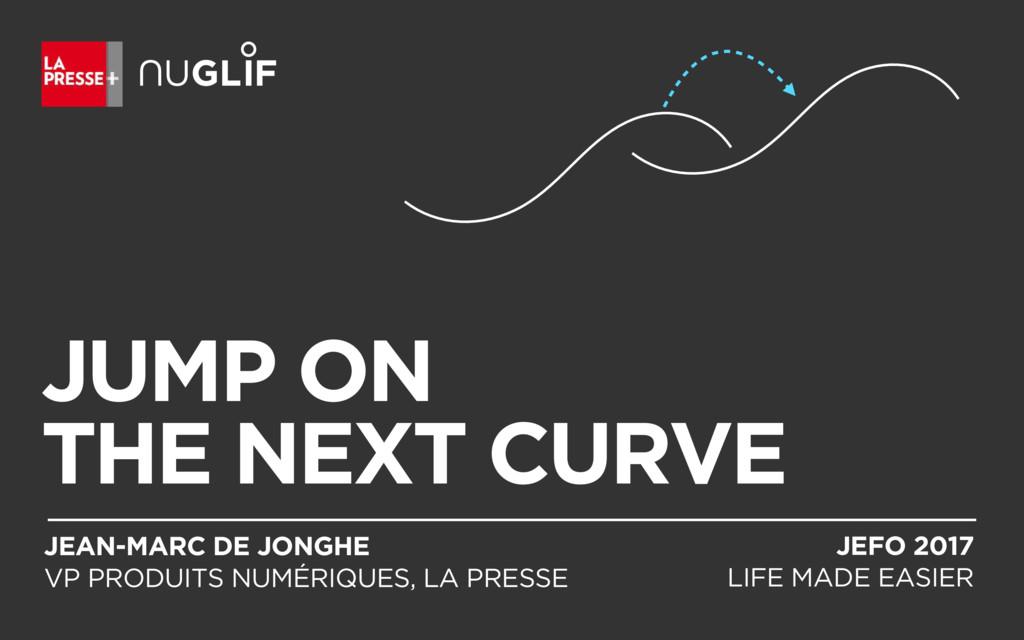 JUMP ON THE NEXT CURVE JEAN-MARC DE JONGHE VP ...
