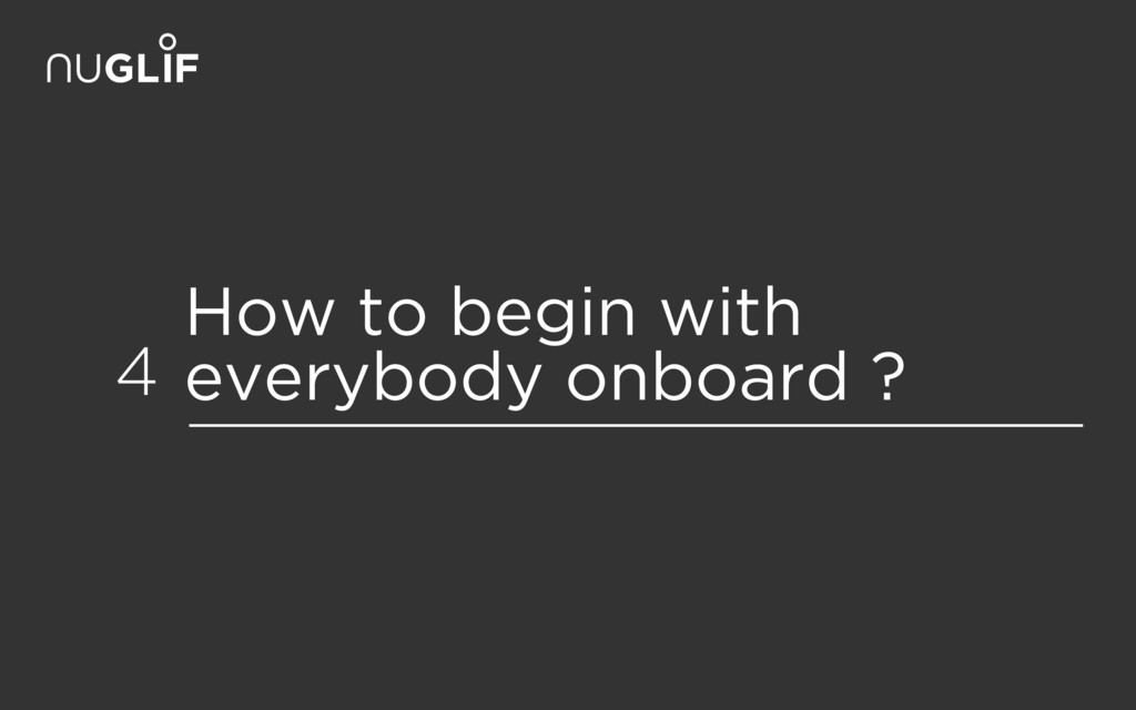 How to begin with everybody onboard ? 4