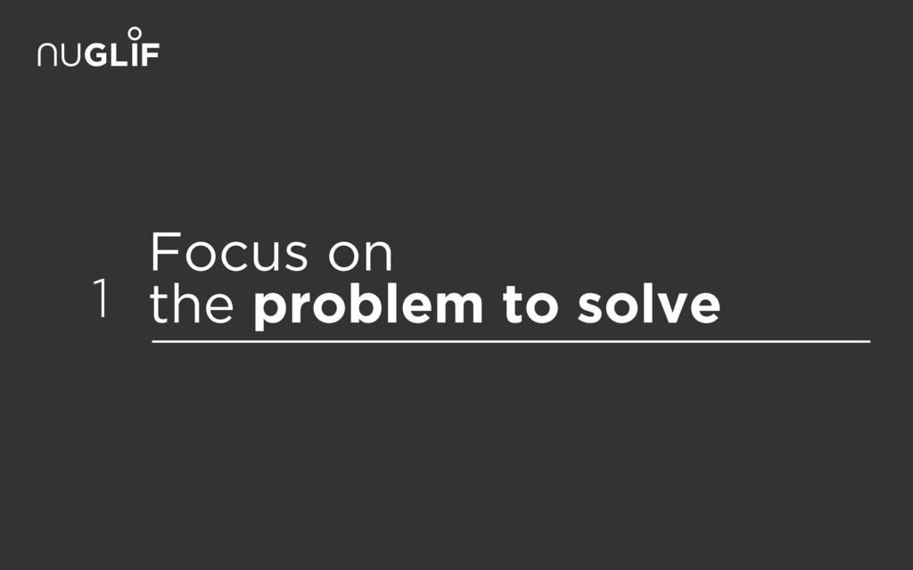 Focus on the problem to solve 1