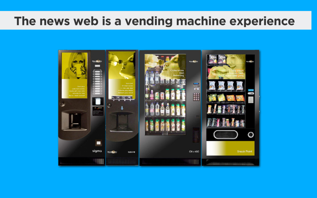 The news web is a vending machine experience