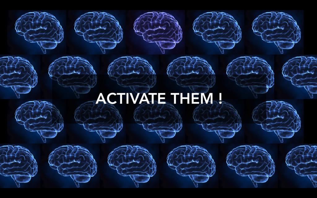ACTIVATE THEM !