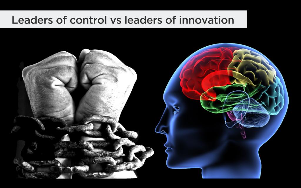 Leaders of control vs leaders of innovation