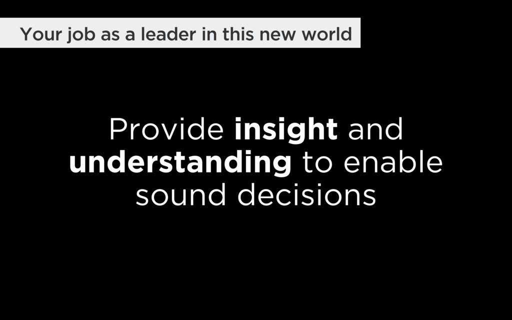 Provide insight and understanding to enable so...