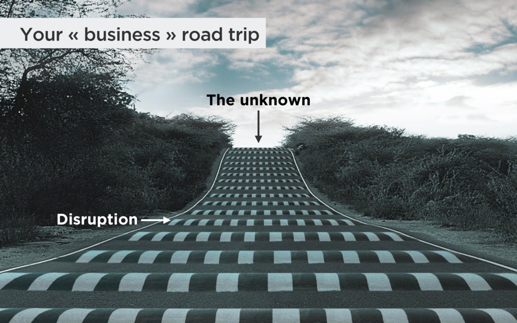 Your « business » road trip The unknown Disrupt...