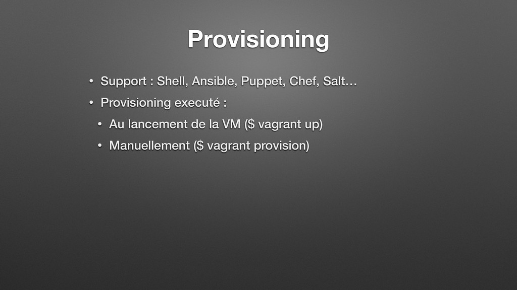 Provisioning • Support : Shell, Ansible, Puppet...