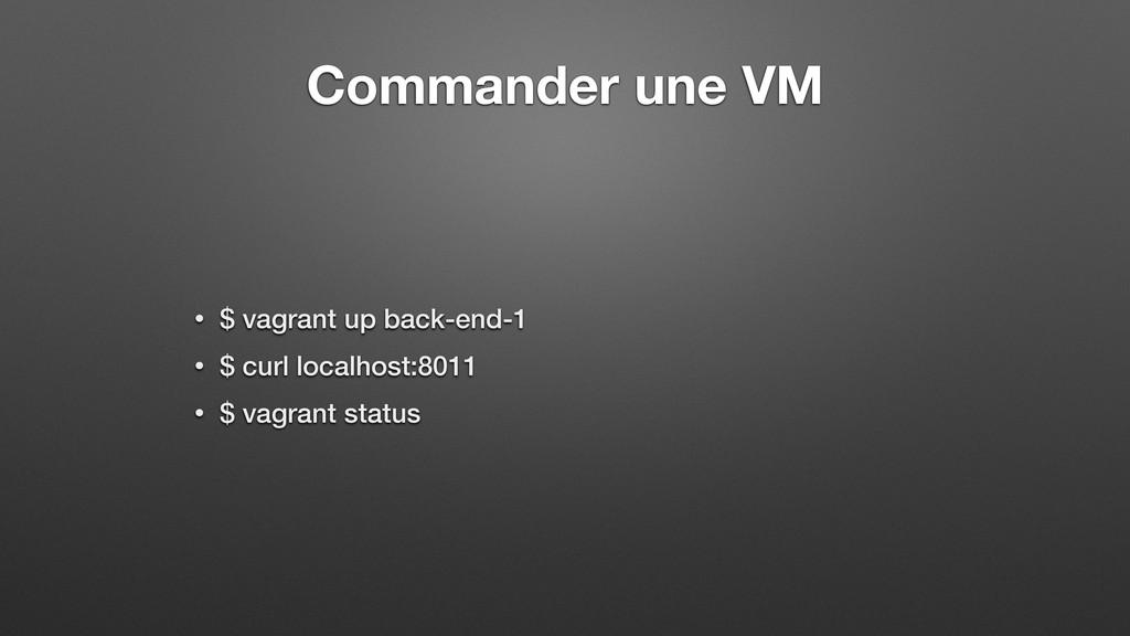 Commander une VM • $ vagrant up back-end-1 • $ ...