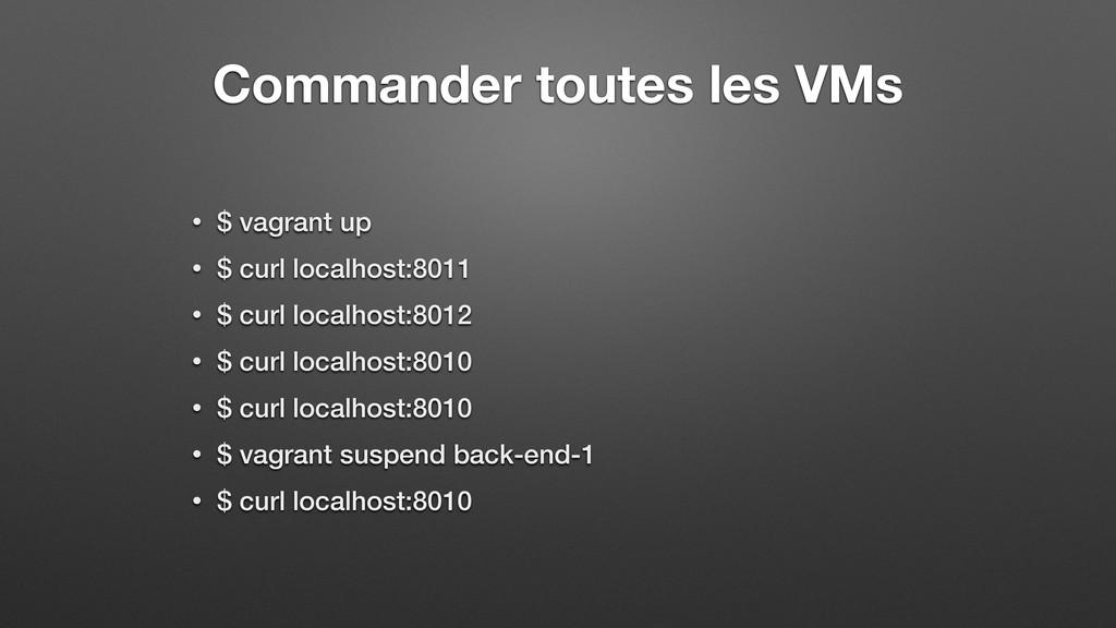 Commander toutes les VMs • $ vagrant up • $ cur...