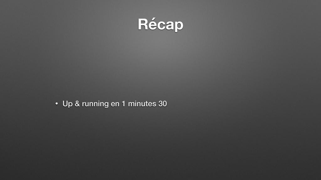 Récap • Up & running en 1 minutes 30