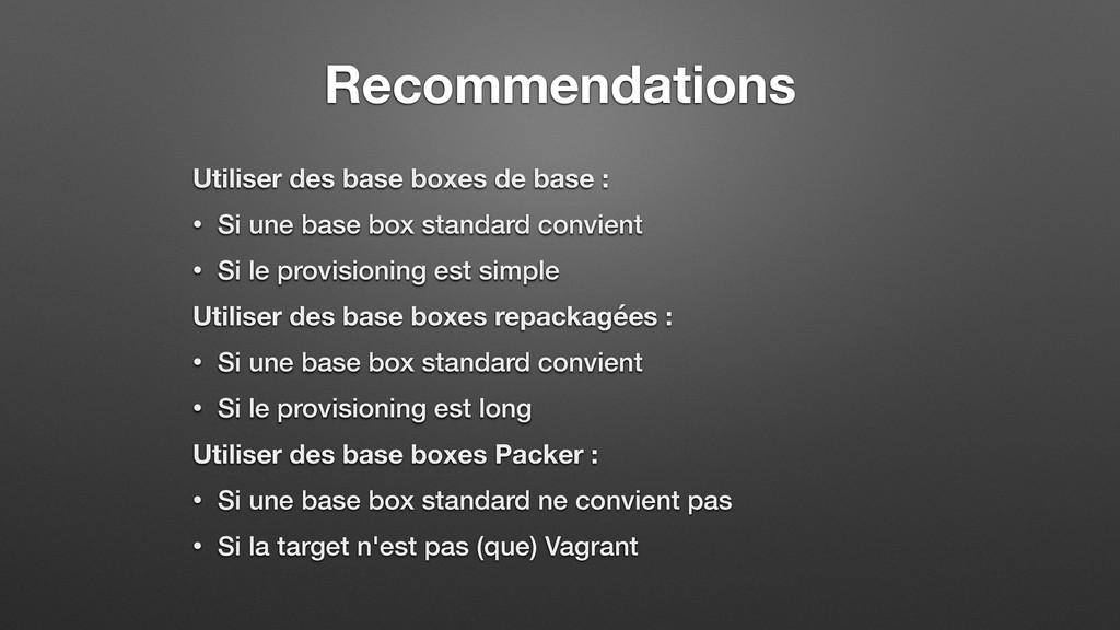 Recommendations Utiliser des base boxes de base...
