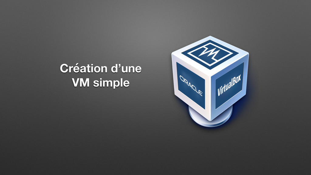 Création d'une VM simple
