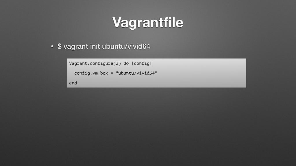 Vagrantfile • $ vagrant init ubuntu/vivid64 Vagr...