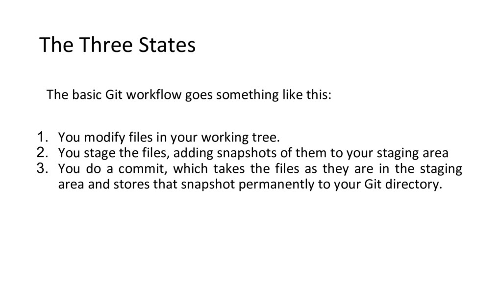The Three States The basic Git workflow goes so...