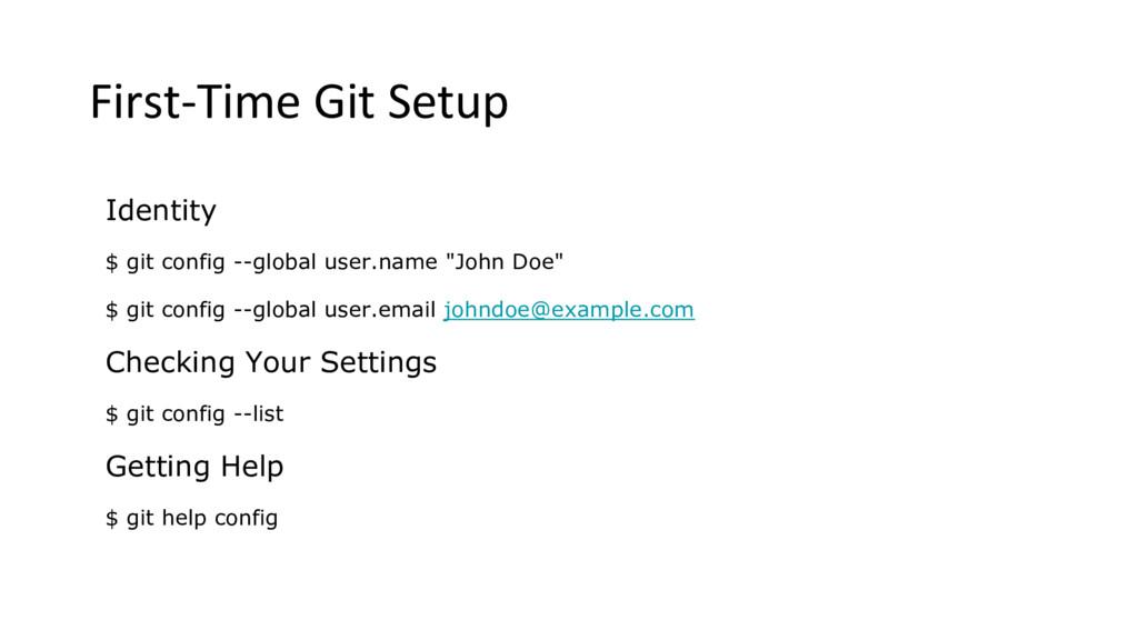 First-Time Git Setup Identity $ git config --gl...
