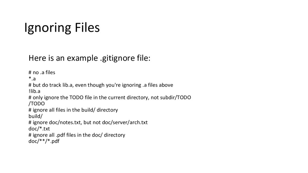 Ignoring Files Here is an example .gitignore fi...