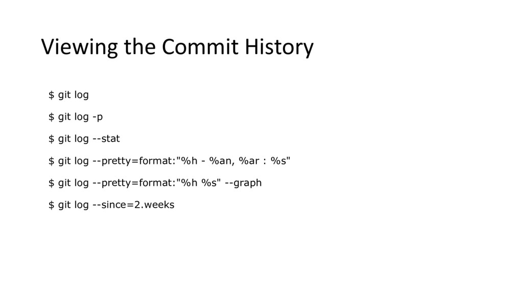 Viewing the Commit History $ git log $ git log ...