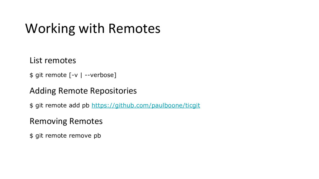 Working with Remotes List remotes $ git remote ...