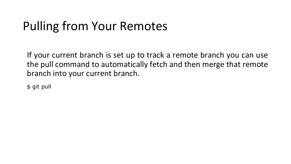 Pulling from Your Remotes If your current branc...