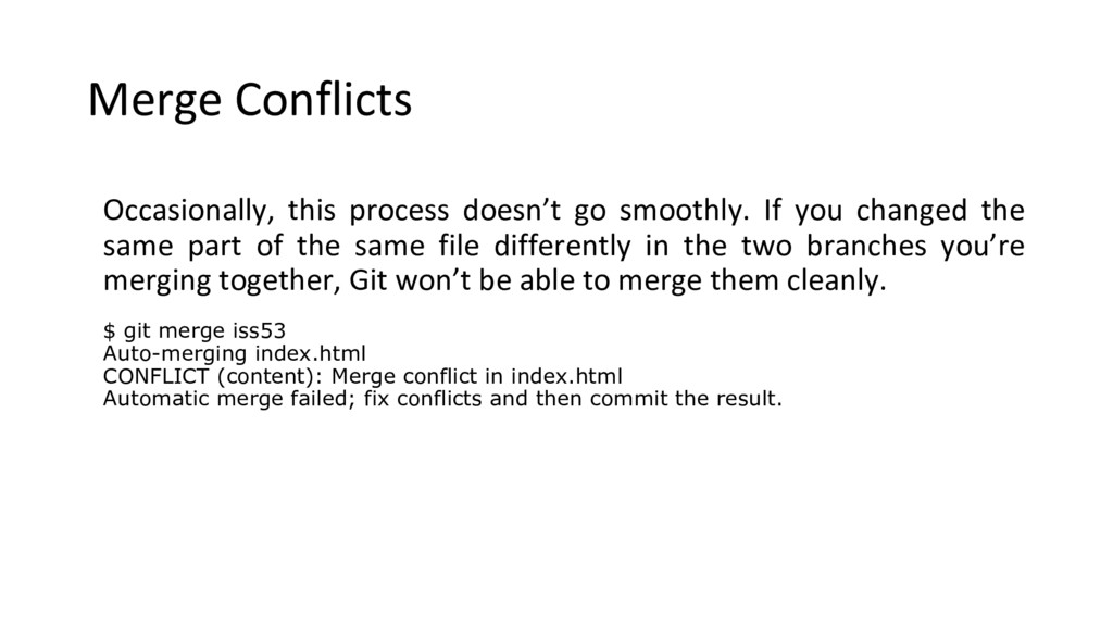 Merge Conflicts Occasionally, this process does...