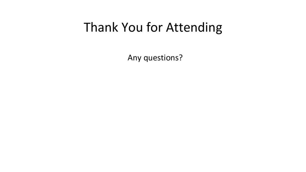 Thank You for Attending Any questions?