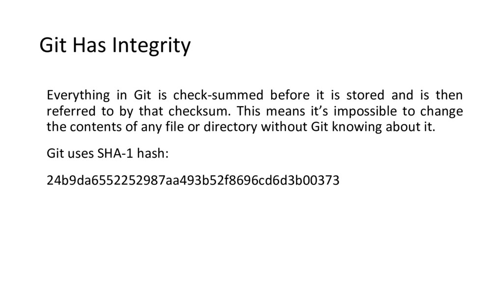 Git Has Integrity Everything in Git is check-su...