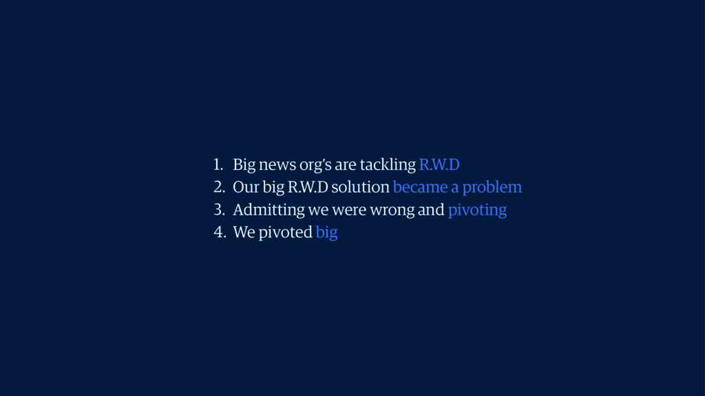 1. Big news org's are tackling R.W.D 2. Our big...