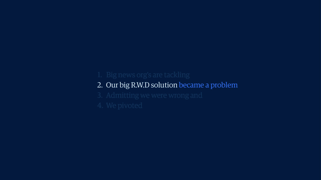 2. Our big R.W.D solution became a problem 1. B...
