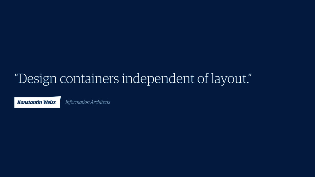 """""""Design containers independent of layout."""" Kons..."""