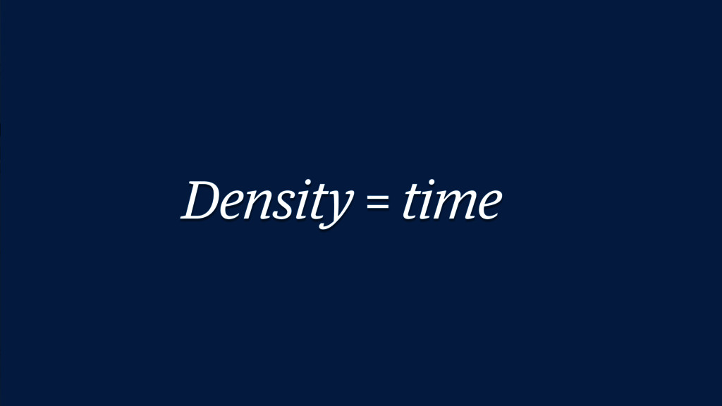 Density ≠ space Density = time