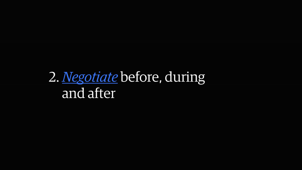 2. Negotiate before, during and after
