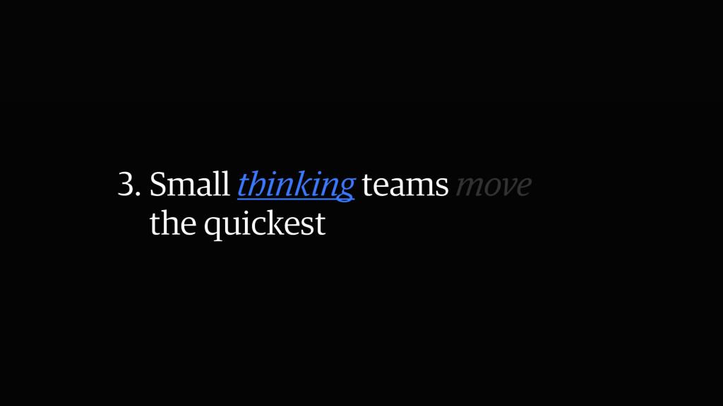 3. Small thinking teams move the quickest