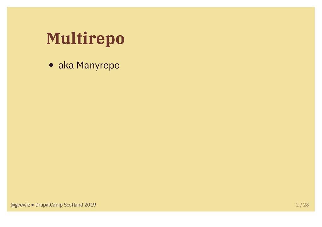 Multirepo aka Manyrepo @geewiz ● DrupalCamp Sco...