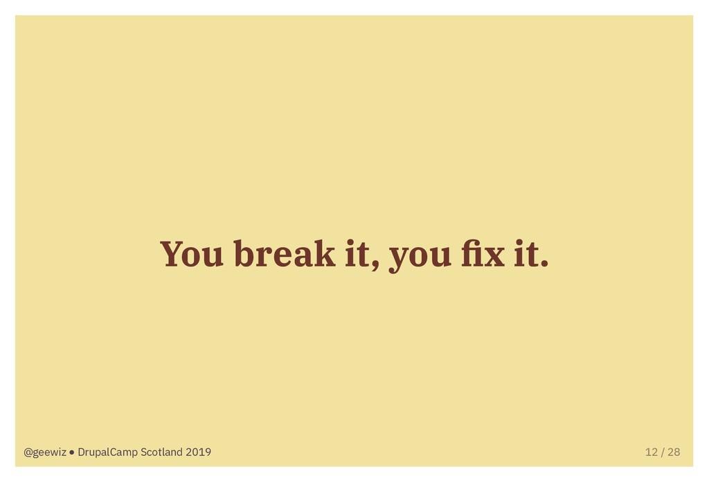 You break it, you fix it. @geewiz ● DrupalCamp S...