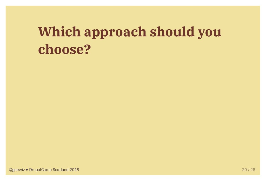 Which approach should you choose? @geewiz ● Dru...