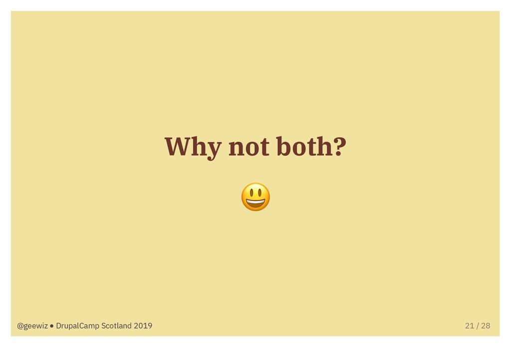"Why not both? "" @geewiz ● DrupalCamp Scotland 2..."