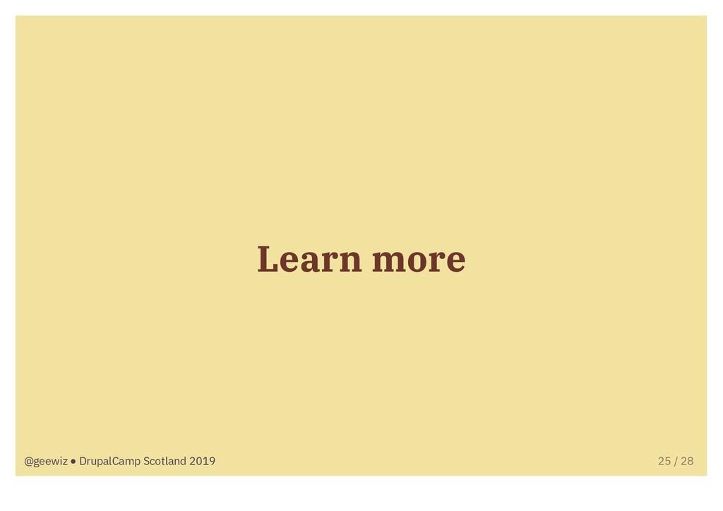 Learn more @geewiz ● DrupalCamp Scotland 2019 2...