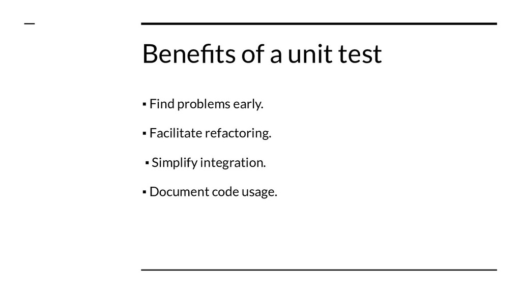 Benefits of a unit test ▪ Find problems early. ▪...