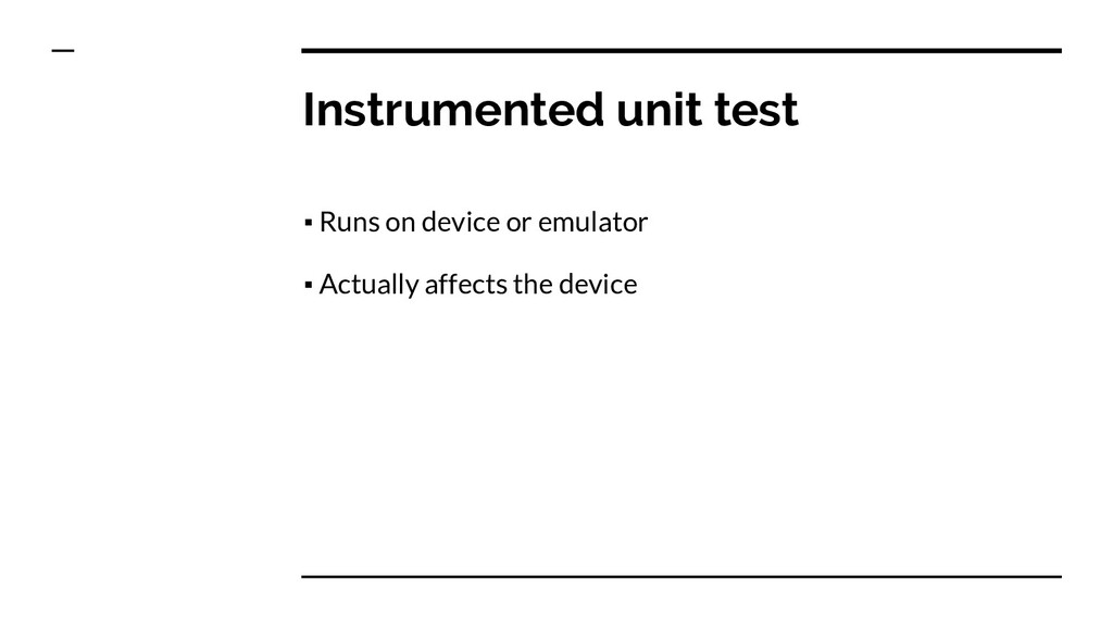 Instrumented unit test ▪ Runs on device or emul...
