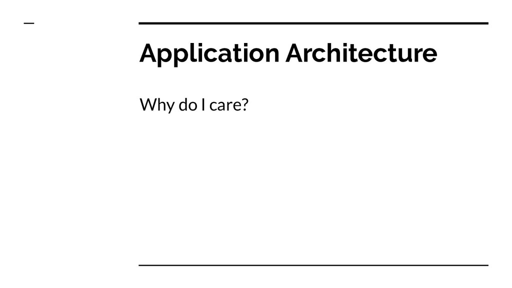Application Architecture Why do I care?