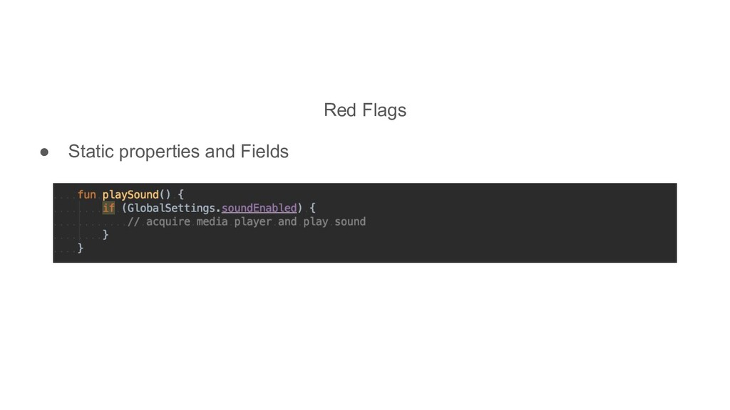 Red Flags ● Static properties and Fields