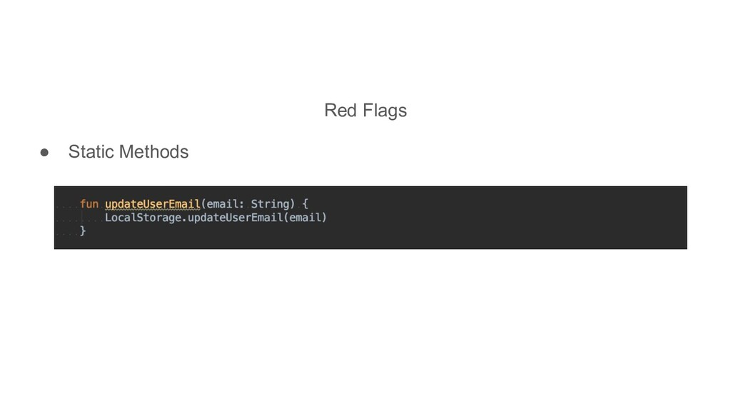 Red Flags ● Static Methods