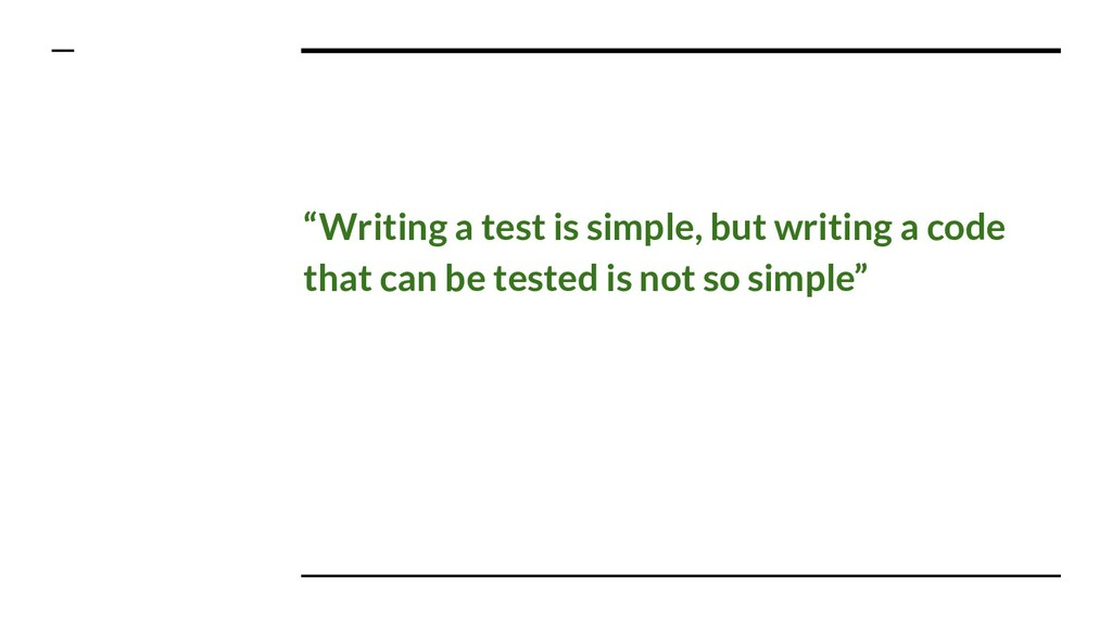 """Writing a test is simple, but writing a code t..."