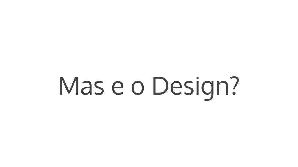Mas e o Design?